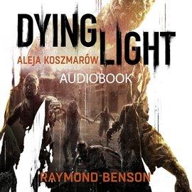Aleja Koszmarów. Dying Light - Audiobook (Książka audio MP3) do pobrania w całości w archiwum ZIP