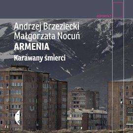 Armenia. Karawany śmierci - Audiobook (Książka audio MP3) do pobrania w całości w archiwum ZIP