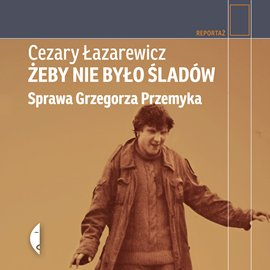 Żeby nie było śladów. Sprawa Grzegorza Przemyka - Audiobook (Książka audio MP3) do pobrania w całości w archiwum ZIP