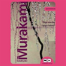 Ślepa wierzba i śpiąca kobieta - Audiobook (Książka audio MP3) do pobrania w całości w archiwum ZIP
