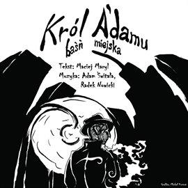 Król A'damu. Baśń miejska - Audiobook (Książka audio MP3) do pobrania w całości w archiwum ZIP