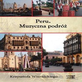 Peru. Muzyczna podróż Krzysztofa Wiernickiego - Audiobook (Książka audio MP3) do pobrania w całości w archiwum ZIP