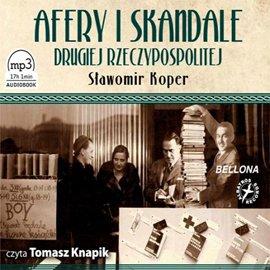 Afery i skandale Drugiej Rzeczypospolitej - Audiobook (Książka audio MP3) do pobrania w całości w archiwum ZIP