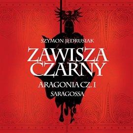 Zawisza Czarny. Aragonia. Część 1 Saragossa - Audiobook (Książka audio MP3) do pobrania w całości w archiwum ZIP