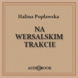 Na wersalskim trakcie - Audiobook (Książka audio MP3) do pobrania w całości w archiwum ZIP