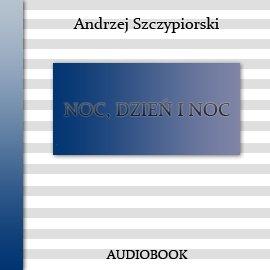 Noc, dzień i noc - Audiobook (Książka audio MP3) do pobrania w całości w archiwum ZIP