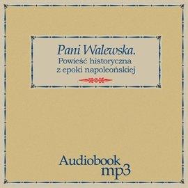 Pani Walewska. Powieść historyczna z epoki napoleońskiej - Audiobook (Książka audio MP3) do pobrania w całości w archiwum ZIP