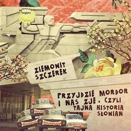 Przyjdzie Mordor i nas zje, czyli tajna historia Słowian - Audiobook (Książka audio MP3) do pobrania w całości w archiwum ZIP