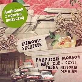 Przyjdzie Mordor i nas zje, czyli tajna historia Słowian (wersja udźwiękowiona) - Audiobook (Książka audio MP3) do pobrania w całości w archiwum ZIP