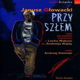 Przyszłem, czyli jak pisałem scenariusz o Lechu Wałęsie dla Andrzeja Wajdy - Audiobook (Książka audio MP3) do pobrania w całości w archiwum ZIP