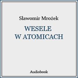 Wesele w Atomicach - Audiobook (Książka audio MP3) do pobrania w całości w archiwum ZIP