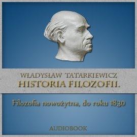 Historia filozofii. Filozofia nowożytna, do roku 1830. Tom II - Audiobook (Książka audio MP3) do pobrania w całości w archiwum ZIP