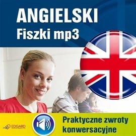 Angielski fiszki. Praktyczne zwroty konwersacyjne - Audiobook (Książka audio MP3) do pobrania w całości w archiwum ZIP