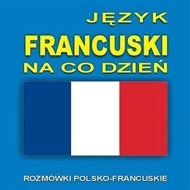 Język francuski na co dzień - Audiobook (Książka audio MP3) do pobrania w całości w archiwum ZIP