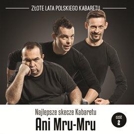 Najlepsze skecze Kabaretu Ani Mru-Mru. Część 2 - Audiobook (Książka audio MP3) do pobrania w całości w archiwum ZIP