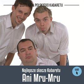 Najlepsze skecze Kabaretu Ani Mru-Mru. Część 4 - Audiobook (Książka audio MP3) do pobrania w całości w archiwum ZIP