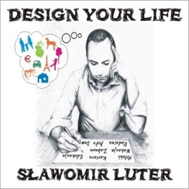 Design Your Life - Audiobook (Książka audio MP3) do pobrania w całości w archiwum ZIP