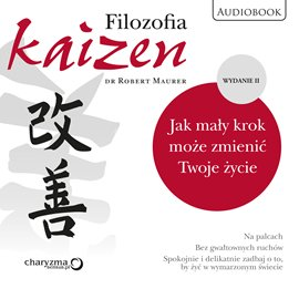 Filozofia Kaizen. Jak mały krok może zmienić Twoje życie. II wydanie - Audiobook (Książka audio MP3) do pobrania w całości w archiwum ZIP