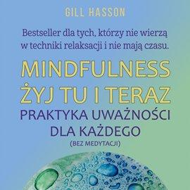 Mindfulness Żyj tu i teraz. Praktyka uważności dla każdego (bez medytacji) - Audiobook (Książka audio MP3) do pobrania w całości w archiwum ZIP