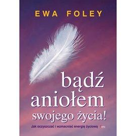 Bądź aniołem swojego życia - Audiobook (Książka audio MP3) do pobrania w całości w archiwum ZIP