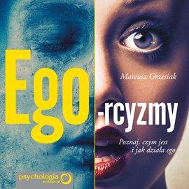 Ego-rcyzmy. Poznaj, czym jest i jak działa ego - Audiobook (Książka audio MP3) do pobrania w całości w archiwum ZIP