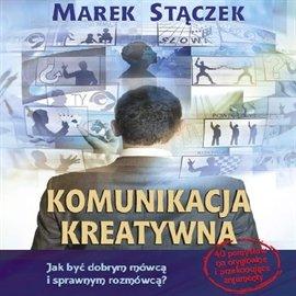 Komunikacja kreatywna. Jak być dobrym mówcą i sprawnym rozmówcą - Audiobook (Książka audio MP3) do pobrania w całości w archiwum ZIP