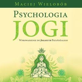 Psychologia jogi. Wprowadzenie do Jogasutr Patańdźalego - Audiobook (Książka audio MP3) do pobrania w całości w archiwum ZIP