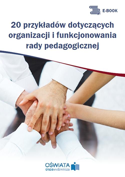 20 przykładów dotyczących organizacji i funkcjonowania rady pedagogicznej - Ebook (Książka PDF) do pobrania w formacie PDF