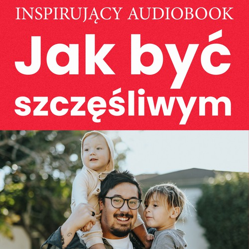 Jak być szczęśliwym - Audiobook (Książka audio MP3) do pobrania w całości w archiwum ZIP