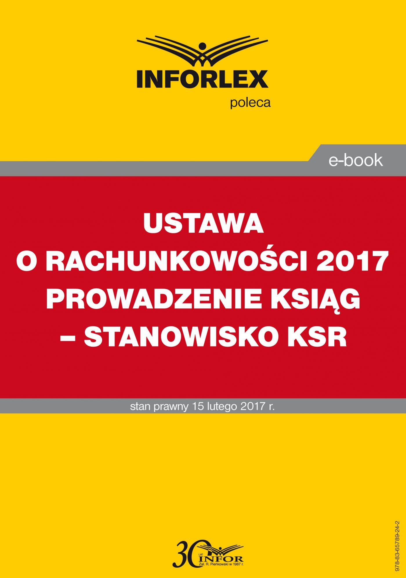 Ustawa o rachunkowości 2017. Prowadzenie ksiąg – stanowisko KSR - Ebook (Książka PDF) do pobrania w formacie PDF