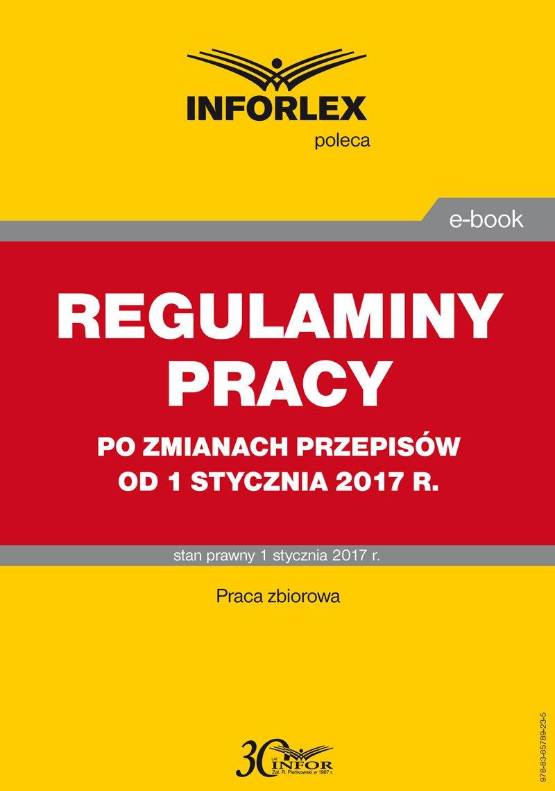Regulaminy w zakładzie pracy po zmianach od 1 stycznia 2017 r. - Ebook (Książka PDF) do pobrania w formacie PDF