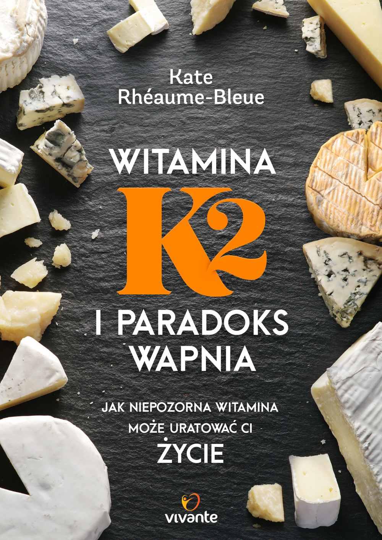 Witamina K2 i paradoks wapnia. Jak niepozorna witamina może uratować ci życie - Ebook (Książka na Kindle) do pobrania w formacie MOBI