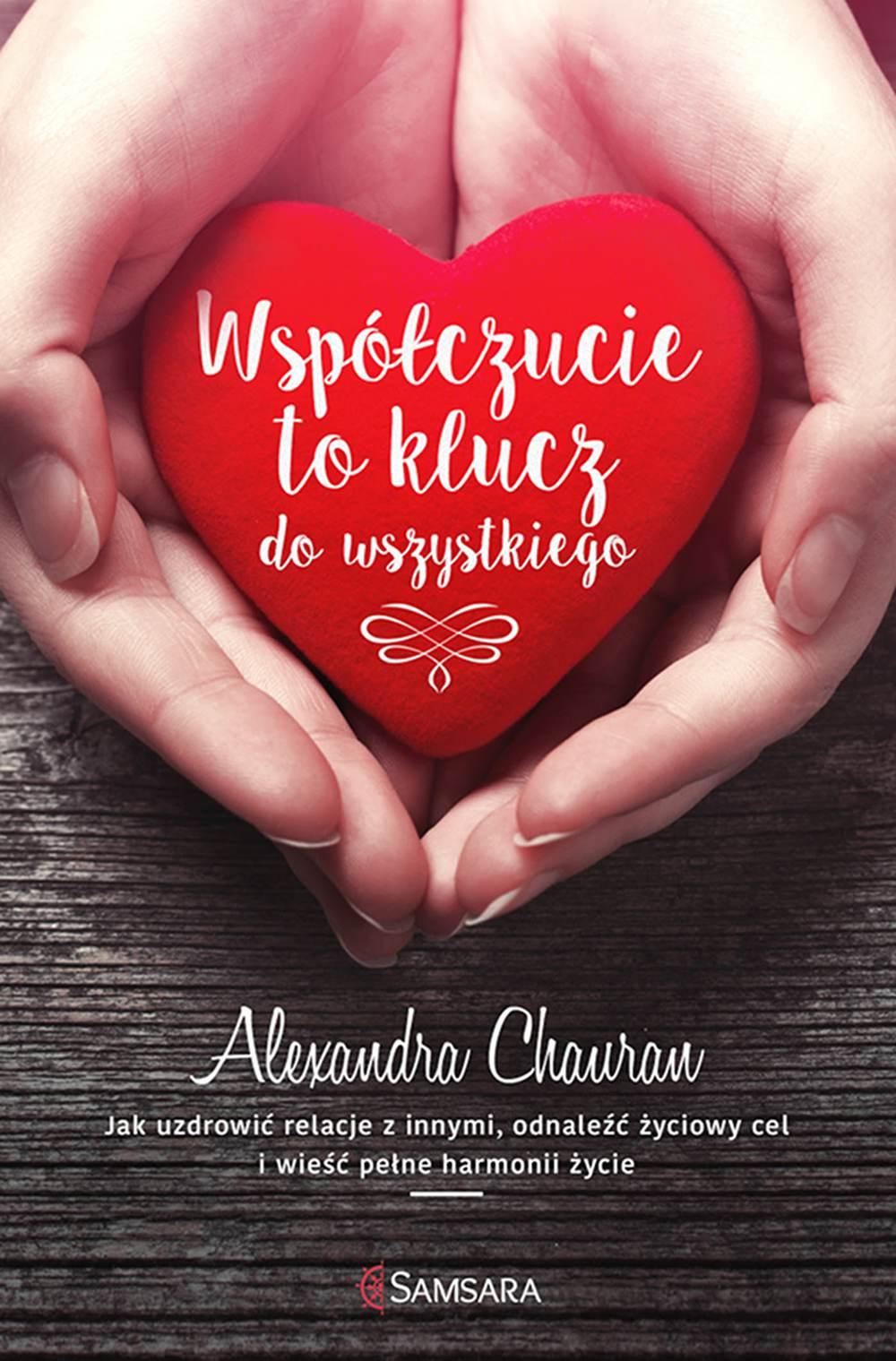 Współczucie to klucz do wszystkiego. Jak uzdrowić relacje z innymi, odnaleźć życiowy cel i wieść pełne harmonii życie - Ebook (Książka EPUB) do pobrania w formacie EPUB