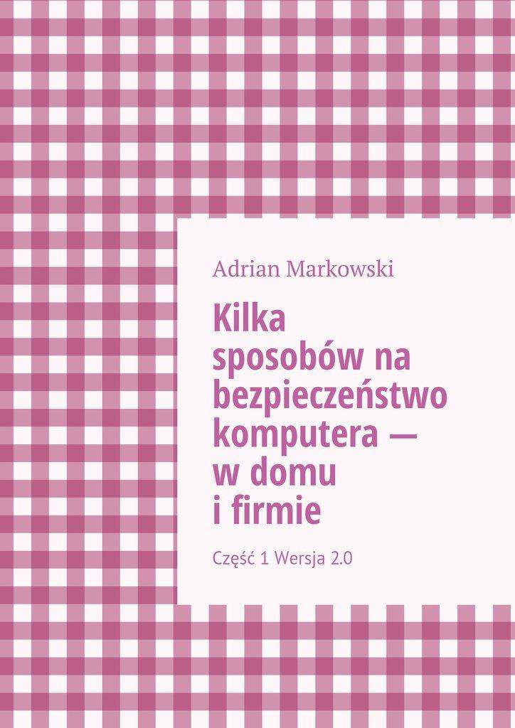 Kilka sposobów na bezpieczeństwo komputera— wdomu ifirmie - Ebook (Książka na Kindle) do pobrania w formacie MOBI