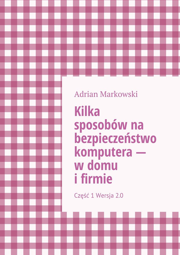 Kilka sposobów na bezpieczeństwo komputera— wdomu ifirmie - Ebook (Książka EPUB) do pobrania w formacie EPUB