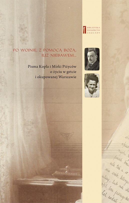Po wojnie, z pomocą bożą, już niebawem ... Pisma Kopla i Mirki Piżyców o życiu w getcie i okupowanej Warszawie - Ebook (Książka EPUB) do pobrania w formacie EPUB