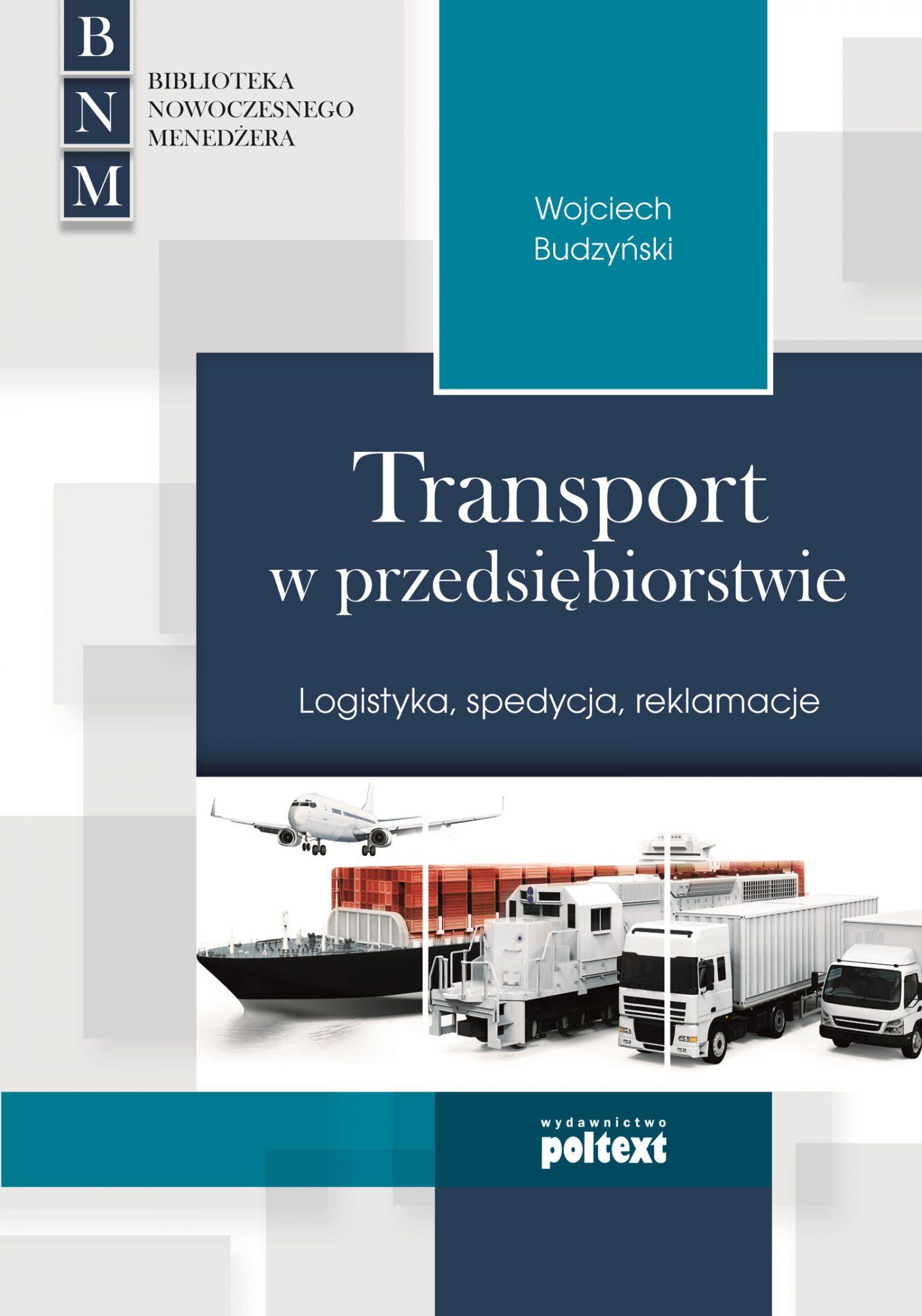 Transport w przedsiębiorstwie. Logistyka, spedycja, reklamacje - Ebook (Książka EPUB) do pobrania w formacie EPUB