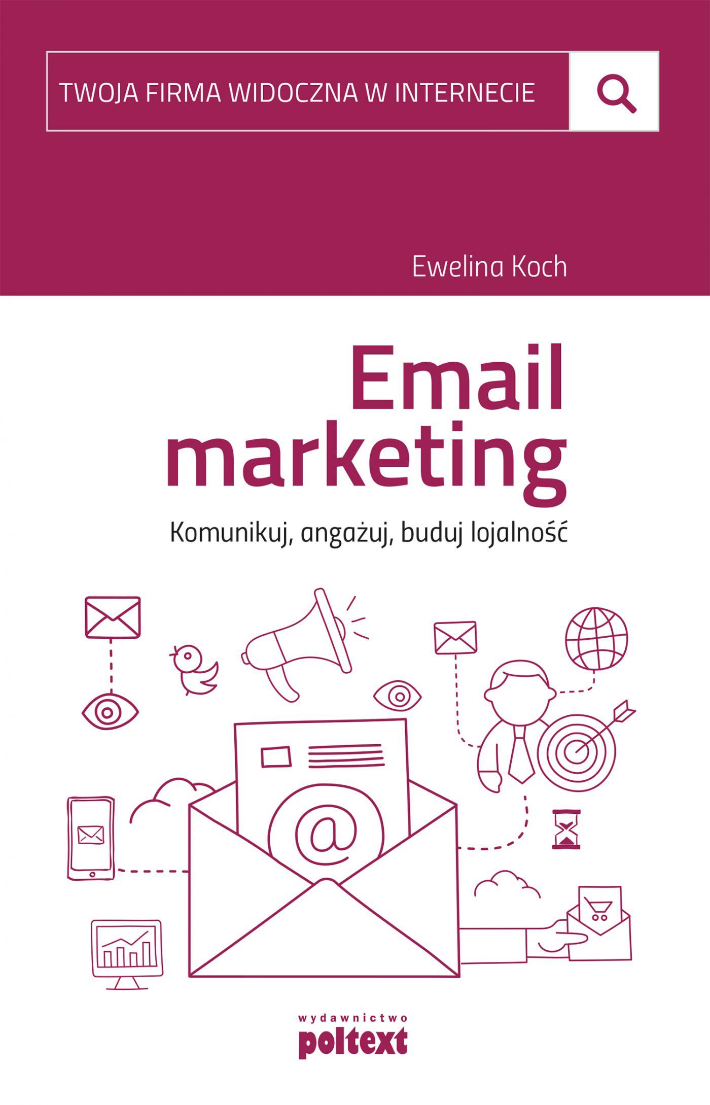 Email marketing. Komunikuj, angażuj, buduj lojalność - Ebook (Książka EPUB) do pobrania w formacie EPUB