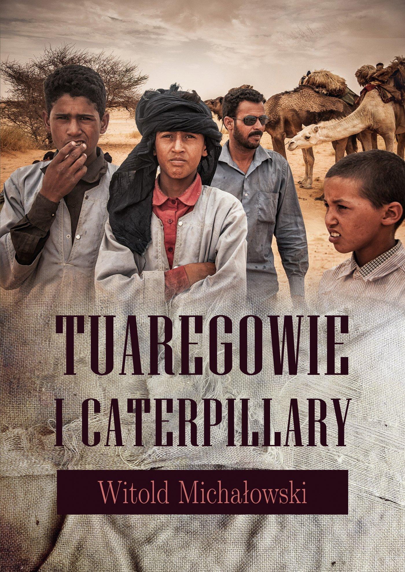 Tuaregowie i caterpillary - Ebook (Książka na Kindle) do pobrania w formacie MOBI
