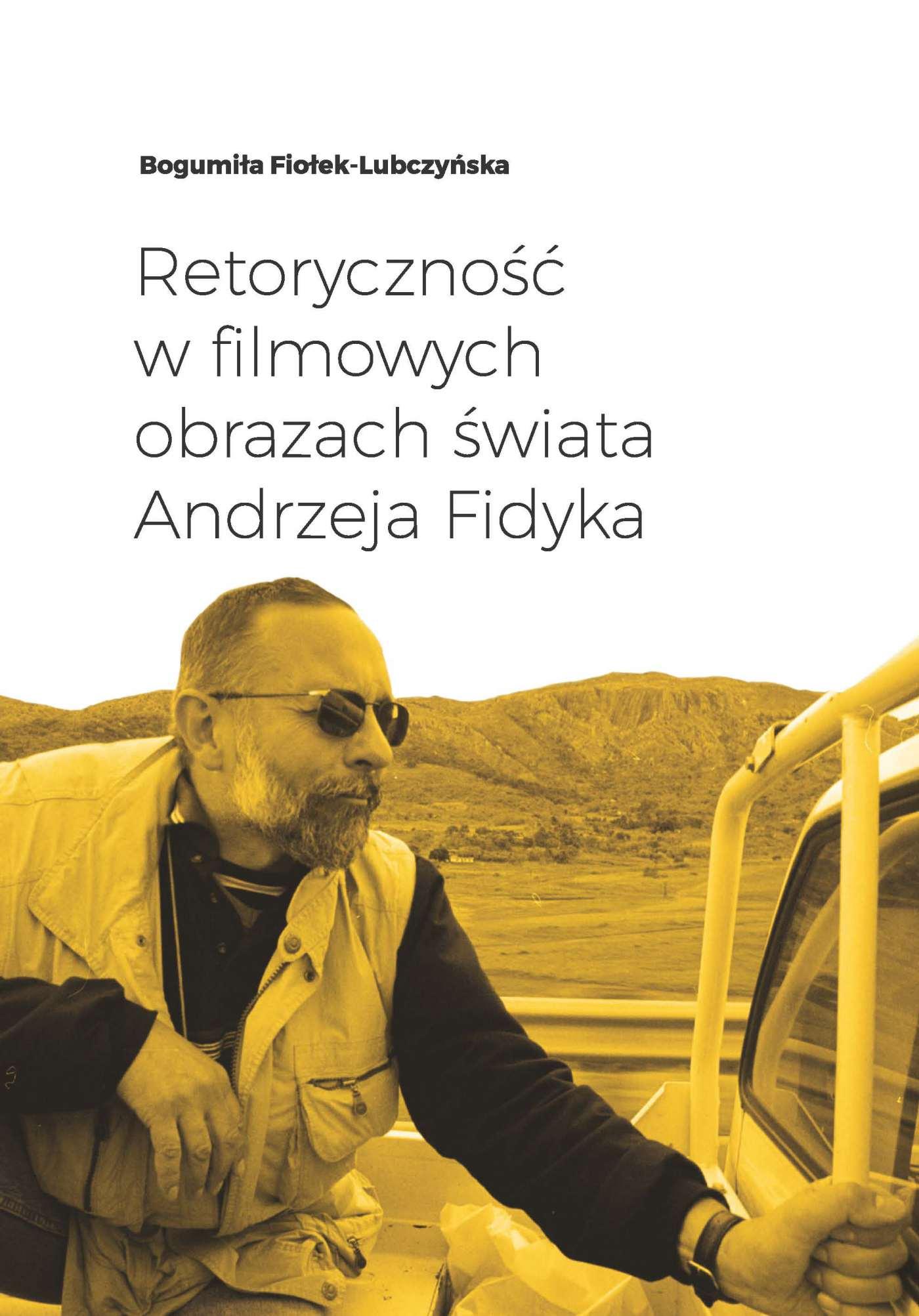 Retoryczność w filmowych obrazach świata Andrzeja Fidyka - Ebook (Książka PDF) do pobrania w formacie PDF