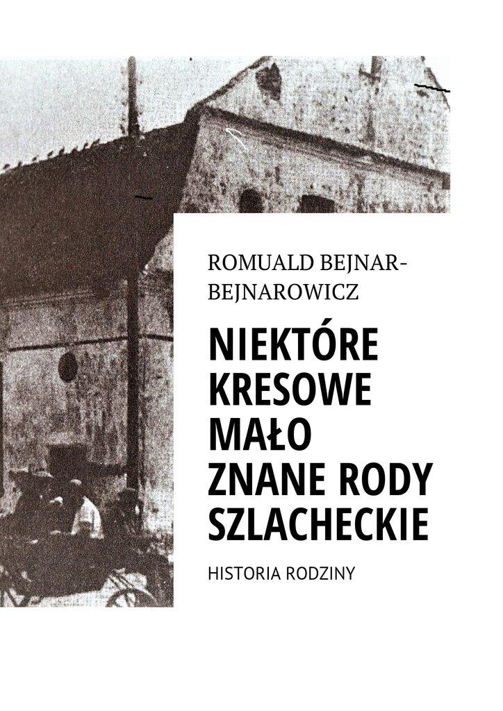 Ród Bejnar-Bejnarowicz. Historia rodziny - Ebook (Książka na Kindle) do pobrania w formacie MOBI