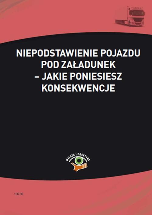 Niepodstawienie pojazdu pod załadunek – jakie poniesiesz konsekwencje - Ebook (Książka PDF) do pobrania w formacie PDF