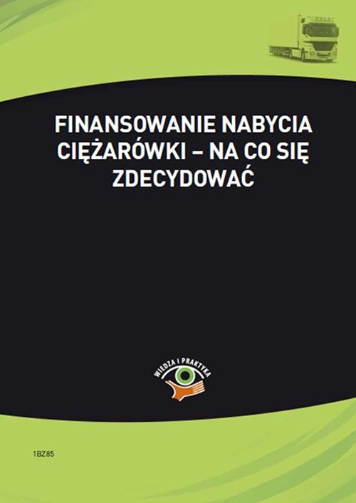 Finansowanie nabycia ciężarówki – na co się zdecydować - Ebook (Książka PDF) do pobrania w formacie PDF
