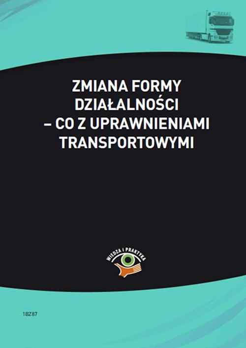 Zmiana formy działalności – co z uprawnieniami transportowymi - Ebook (Książka PDF) do pobrania w formacie PDF