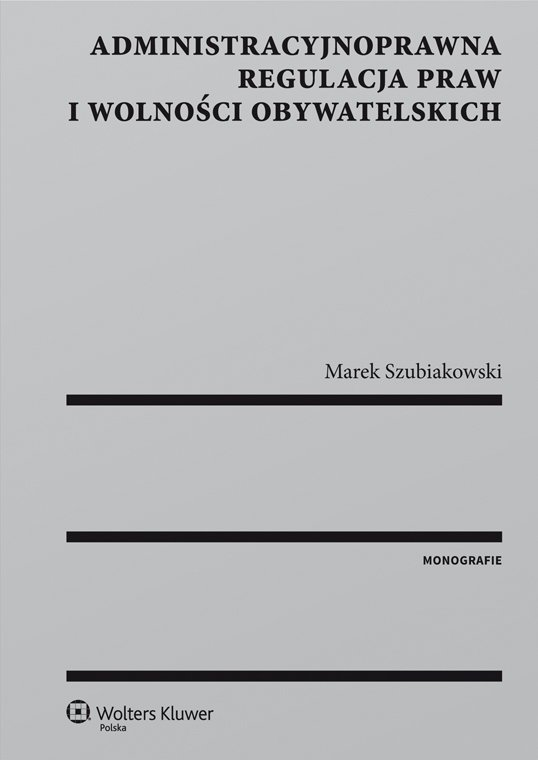 Administracyjnoprawna regulacja praw i wolności obywatelskich - Ebook (Książka PDF) do pobrania w formacie PDF
