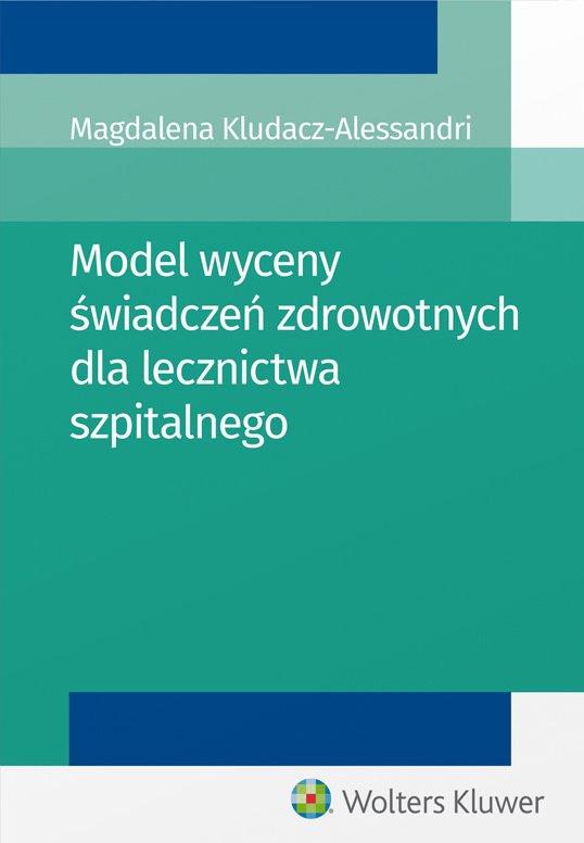 Model wyceny świadczeń zdrowotnych dla lecznictwa szpitalnego - Ebook (Książka PDF) do pobrania w formacie PDF