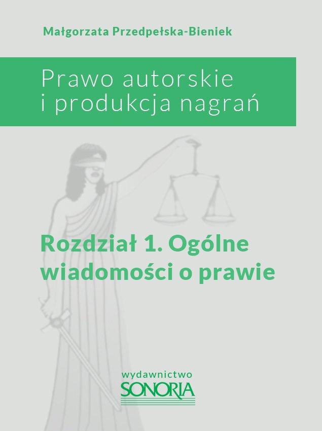 Prawo autorskie i produkcja nagrań. Rozdział 1. Ogólne wiadomości o prawie - Ebook (Książka PDF) do pobrania w formacie PDF
