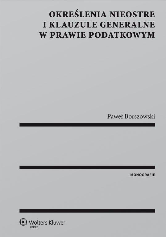 Określenia nieostre i klauzule generalne w prawie podatkowym - Ebook (Książka PDF) do pobrania w formacie PDF