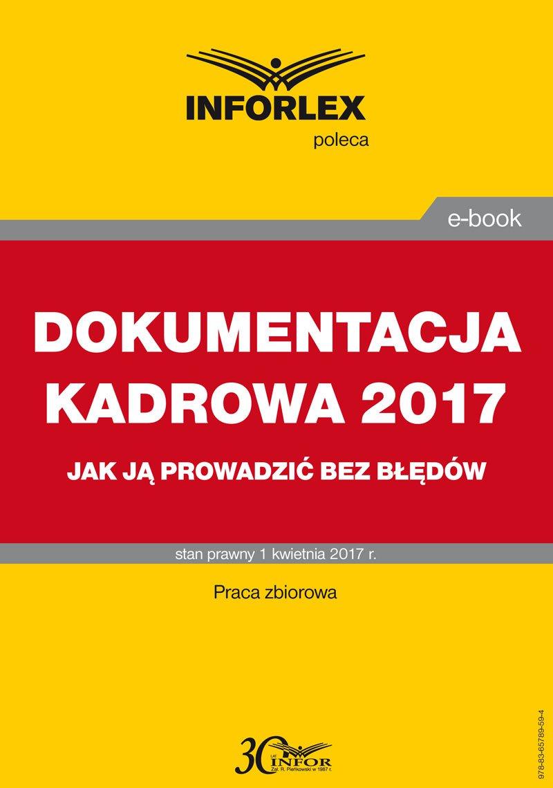 Dokumentacja kadrowa 2017 r.– jak ją prowadzić bez błędów - Ebook (Książka PDF) do pobrania w formacie PDF