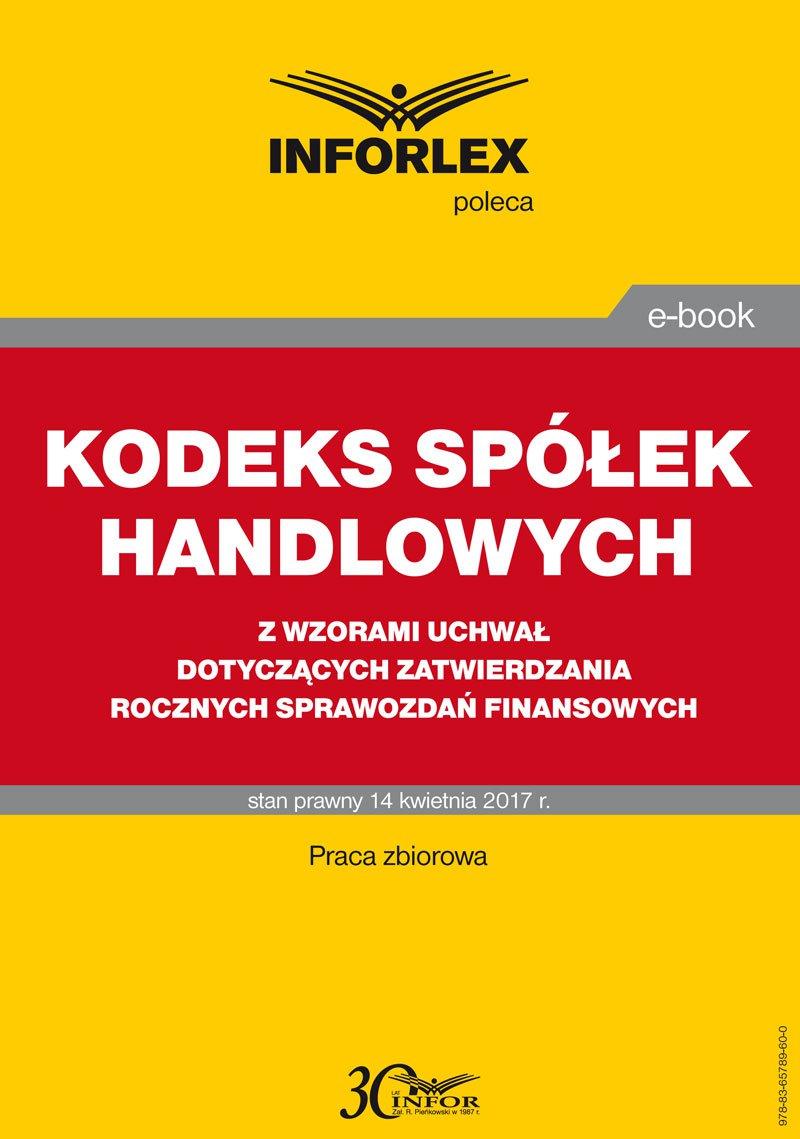Kodeks spółek handlowych z wzorami uchwał dotyczących zatwierdzania rocznych sprawozdań finansowych - Ebook (Książka PDF) do pobrania w formacie PDF